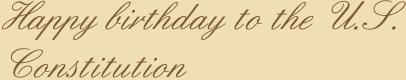 Happy birthday to the U.S. Constitution