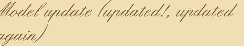 Model update (updated!, updated again)